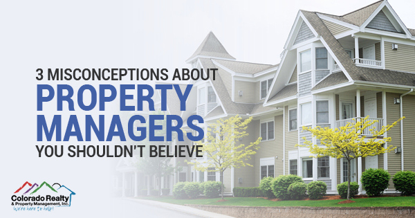 Misconceptions About Property Managers You Shouldn't Believe