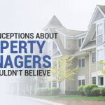 3 Misconceptions About Property Managers You Shouldn't Believe