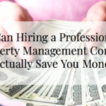 Can hiring a professional property management company actually save you money?