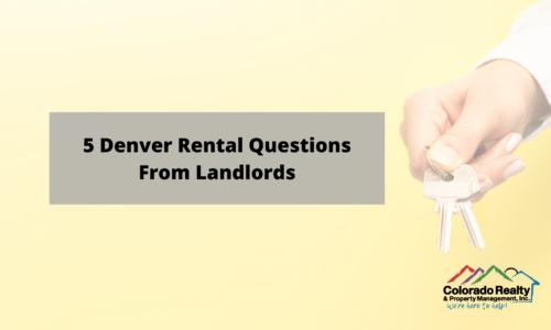 5 Denver Rental Questions From Landlords